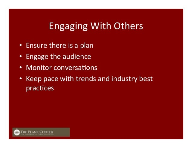 Engaging  With  Others   • Ensure  there  is  a  plan   • Engage  the  audience   • Monitor  co...