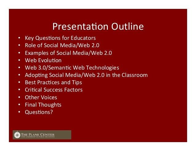 PresentaFon  Outline   • Key  QuesFons  for  Educators   • Role  of  Social  Media/Web  2.0   • E...