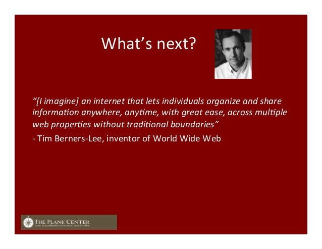 """What's  next?   """"[I  imagine]  an  internet  that  lets  individuals  organize  and  share   infor..."""