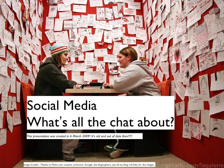 Social Media What ' s all the chat about? Image Credits : Thanks to Flickr.com creative commons, Google, the blogosphere, ...