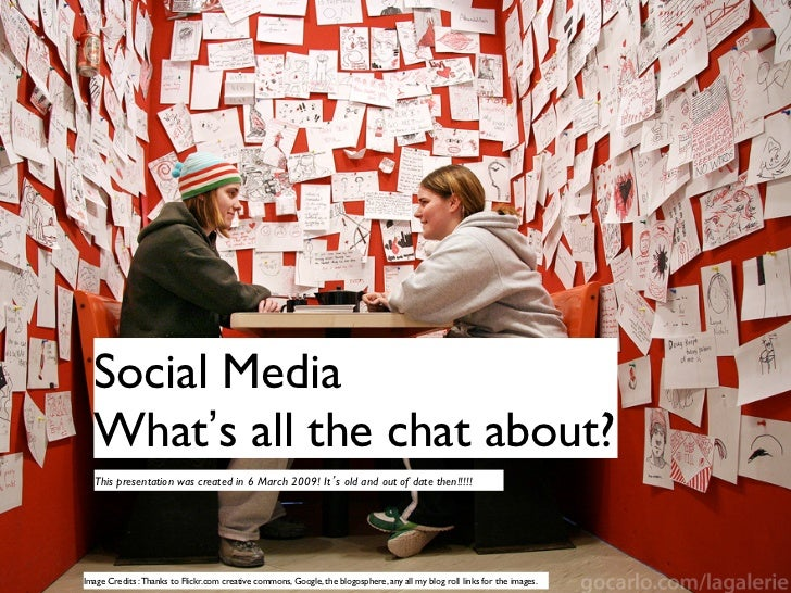 Social Media  What's all the chat about?  This presentation was created in 6 March 2009! It s old and out of date then!!...