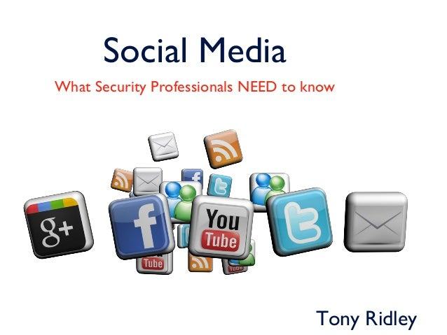Social MediaWhat Security Professionals NEED to know                                     Tony Ridley