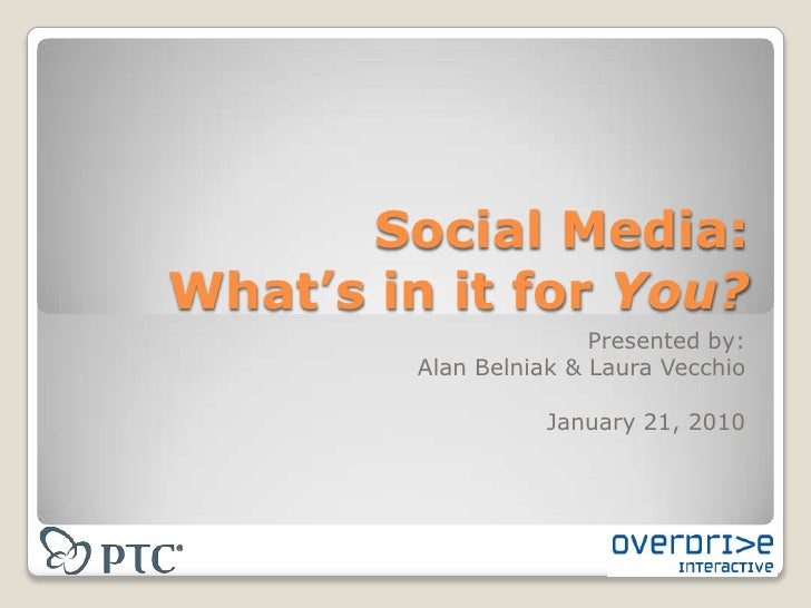 Social Media: What's in it for You?<br />Presented by:Alan Belniak & Laura Vecchio<br />January 21, 2010<br />