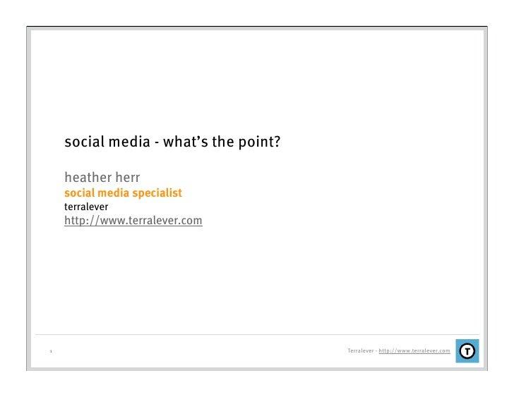 social media - what's the point?      heather herr     social media specialist     terralever     http://www.terralever.co...