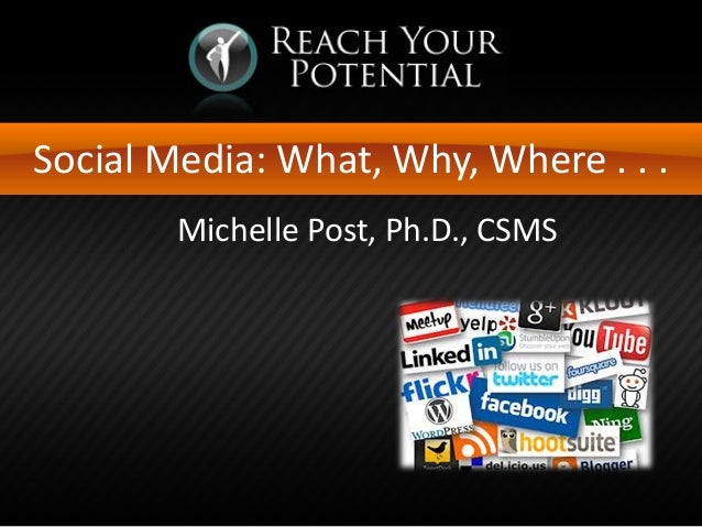 Social Media: What, Why, Where . . . Michelle Post, Ph.D., CSMS