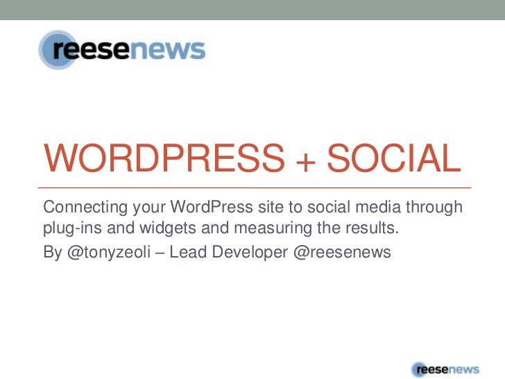Wordpress + social<br />Connecting your WordPress site to social media through plug-ins and widgets and measuring the resu...