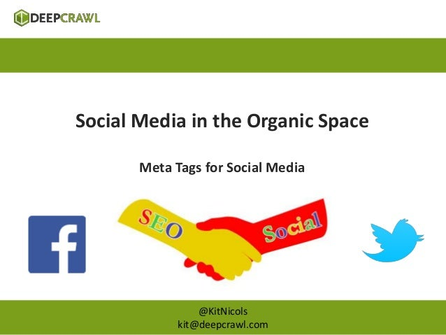 Social Media in the Organic Space  Meta Tags for Social Media  @KitNicols  kit@deepcrawl.com