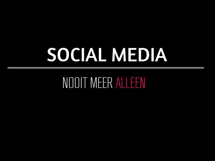 SOCIAL MEDIA NOOIT MEER ALLEEN