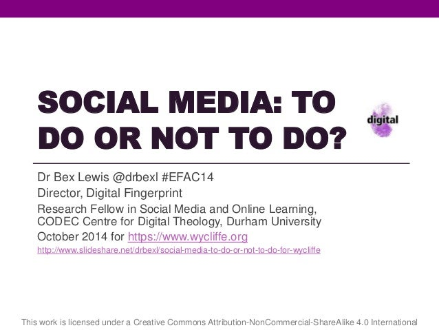 SOCIAL MEDIA: TO  DO OR NOT TO DO?  Dr Bex Lewis @drbexl #EFAC14  Director, Digital Fingerprint  Research Fellow in Social...