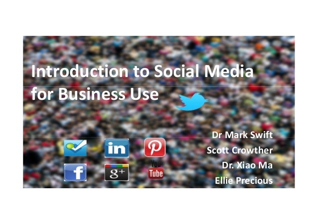 © 2013Dr Mark SwiftScott CrowtherDr. Xiao MaEllie PreciousIntroduction to Social Mediafor Business Use