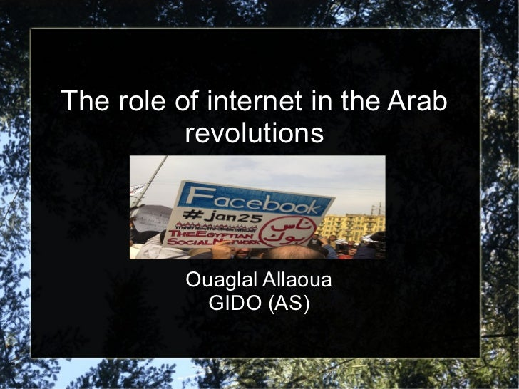 The role of internet in the Arab revolutions Ouaglal Allaoua GIDO (AS)