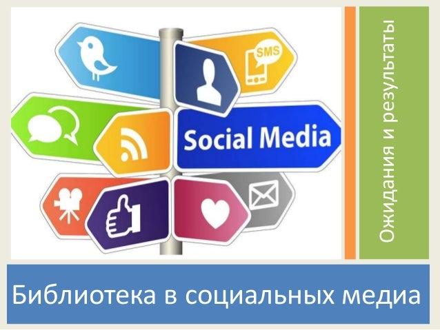 Библиотека в социальных медиа Ожиданияирезультаты