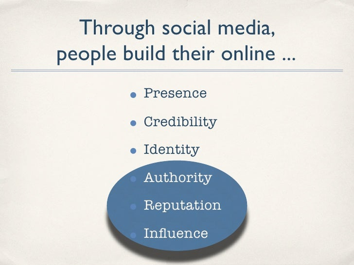 Through social media, people build their online ...         • Presence         • Credibility         • Identity         • ...