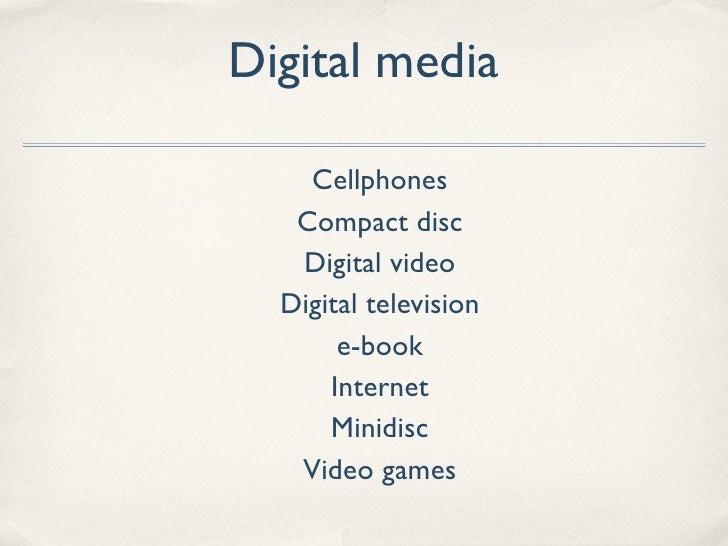 Digital media      Cellphones    Compact disc    Digital video   Digital television        e-book       Internet       Min...