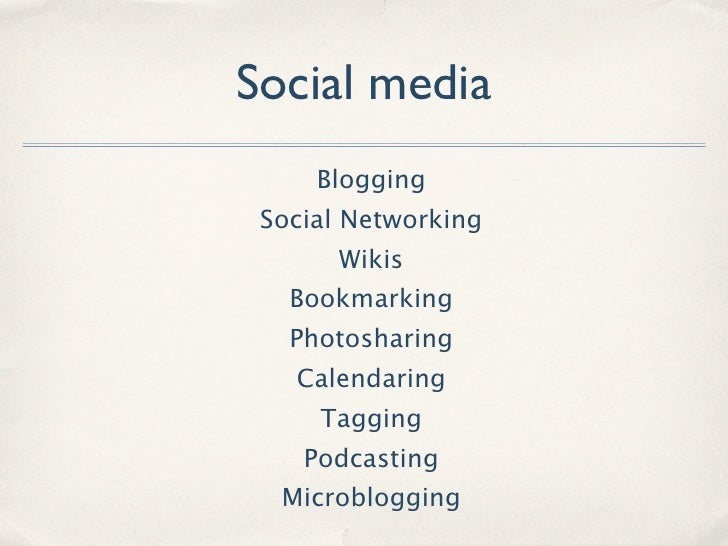 Social media      Blogging  Social Networking        Wikis    Bookmarking    Photosharing    Calendaring      Tagging     ...
