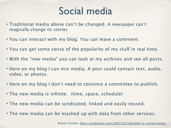 Social media • Traditional media above can't be changed. A newspaper can't  magically change its stories  • You can intera...