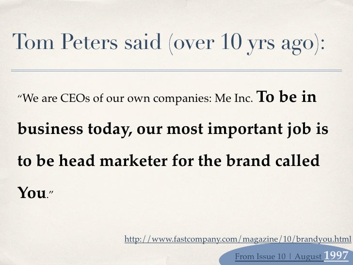 """Tom Peters said (over 10 yrs ago):                                                   To be in """"We are CEOs of our own comp..."""
