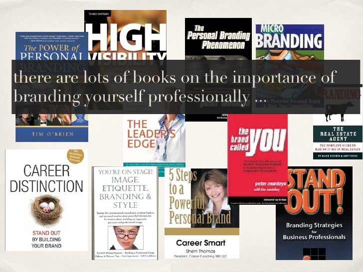 there are lots of books on the importance of branding yourself professionally ...