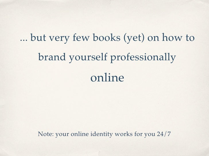 ... but very few books (yet) on how to    brand yourself professionally                      online       Note: your onlin...
