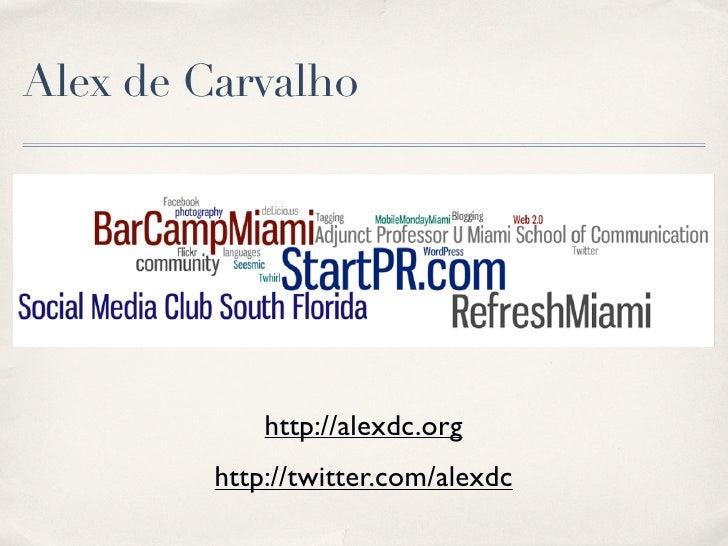 Alex de Carvalho                  http://alexdc.org          http://twitter.com/alexdc