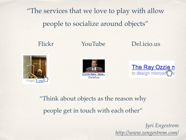 """""""The services that we love to play with allow      people to socialize around objects""""     Flickr         YouTube         ..."""