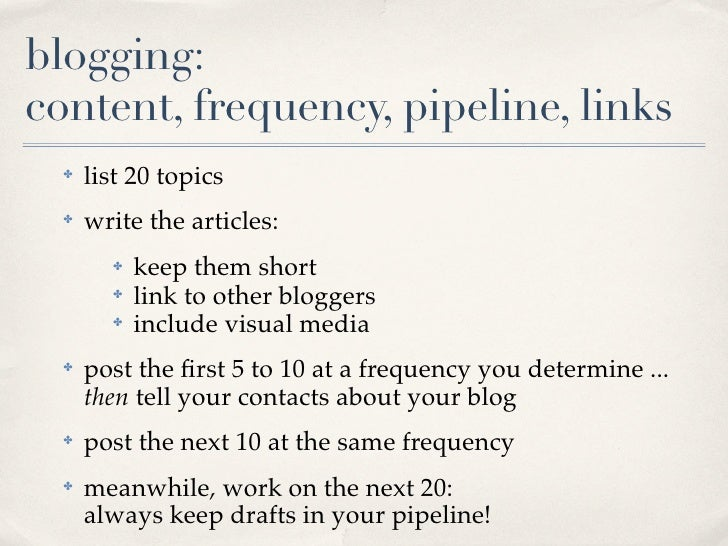 blogging: content, frequency, pipeline, links       list 20 topics   ✤          write the articles:   ✤                kee...