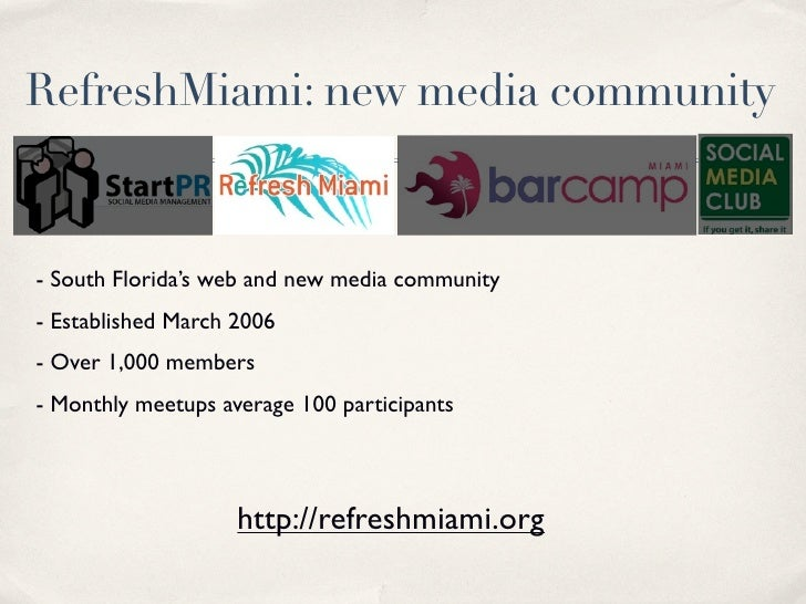 RefreshMiami: new media community   - South Florida's web and new media community - Established March 2006 - Over 1,000 me...