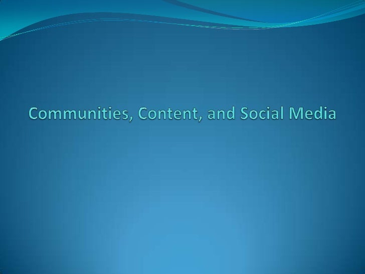 Communities, Content, and Social Media<br />