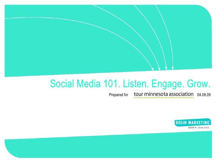 Social Media 101. Listen. Engage. Grow. Prepared for  04.08.09