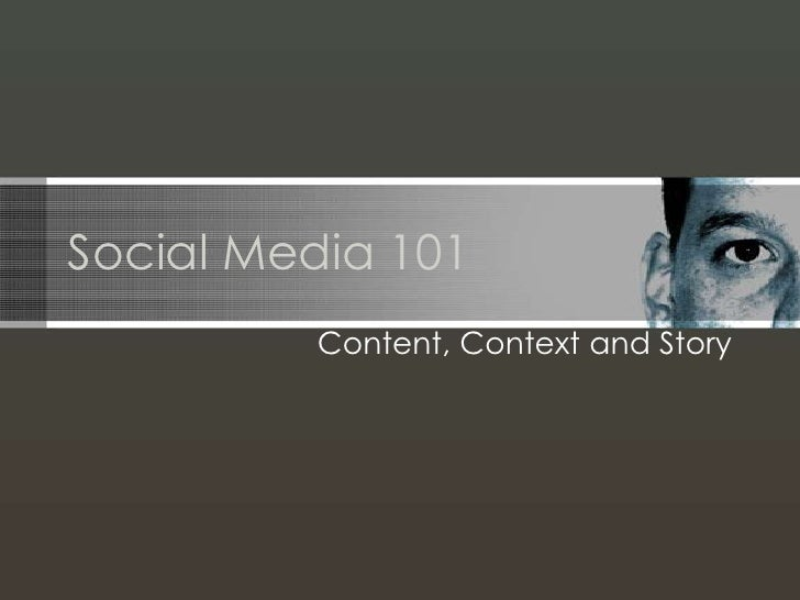 Social Media 101<br />Content, Context and Story<br />