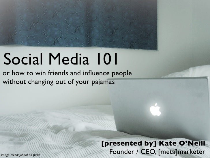 Social Media 101  or how to win friends and influence people  without changing out of your pajamas                         ...