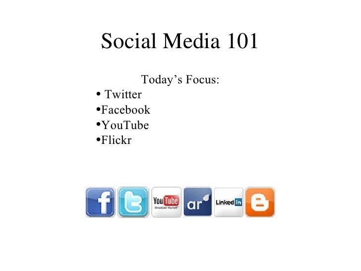 Social Media 101 <ul><li>Today's Focus: </li></ul><ul><li>Twitter </li></ul><ul><li>Facebook </li></ul><ul><li>YouTube </l...