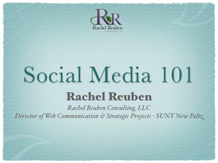 Social Media 101                   Rachel Reuben                    Rachel Reuben Consulting, LLC Director of Web Communic...