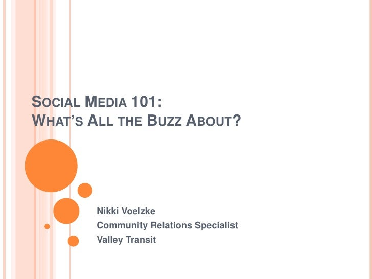Social Media 101: What's All the Buzz About?<br />Nikki Voelzke<br />Community Relations Specialist<br />Valley Transit<br />