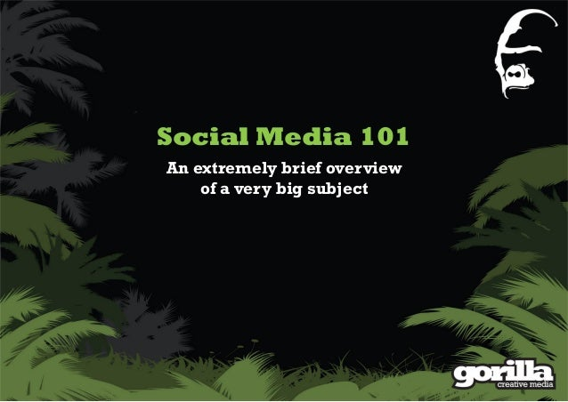 Social Media 101 An extremely brief overview of a very big subject