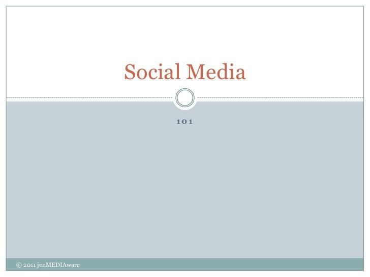 101<br />Social Media<br />© 2011 jenMEDIAware<br />