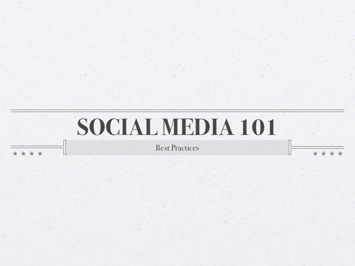 SOCIAL MEDIA 101      Best Practices