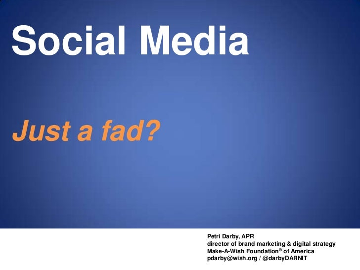Social Media<br />Just a fad?<br />Petri Darby, APR<br />director of brand marketing & digital strategy<br />Make-A-Wish F...