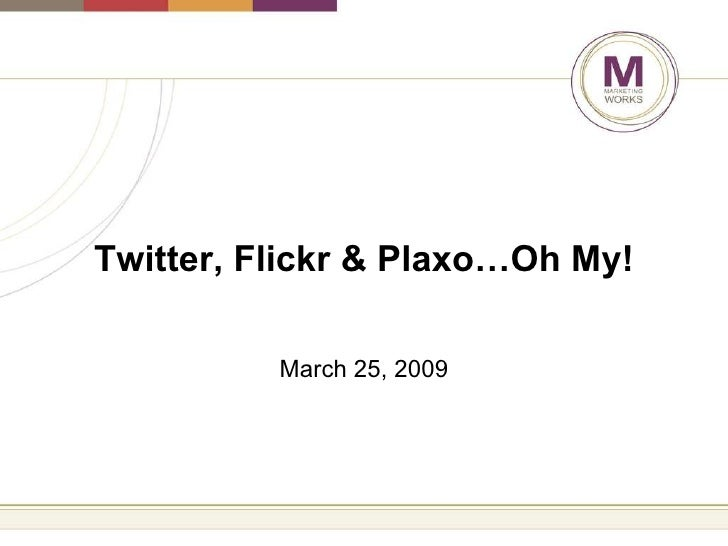 Twitter, Flickr & Plaxo…Oh My! March 25, 2009