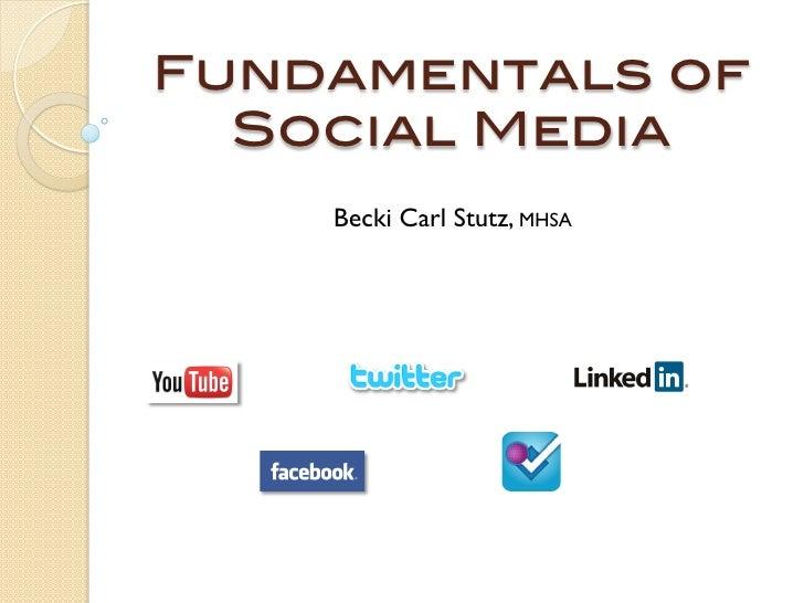 Fundamentals of !  Social Media!     Becki Carl Stutz, MHSA
