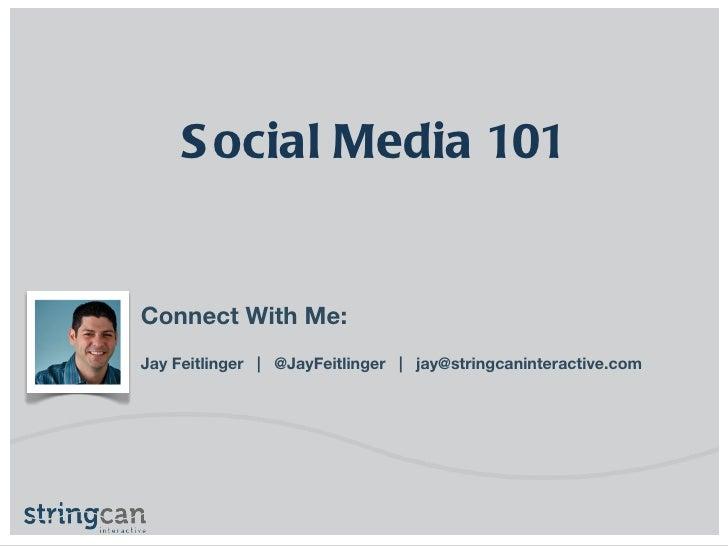 Connect With Me: Jay Feitlinger  |  @JayFeitlinger  |  [email_address] Social Media 101