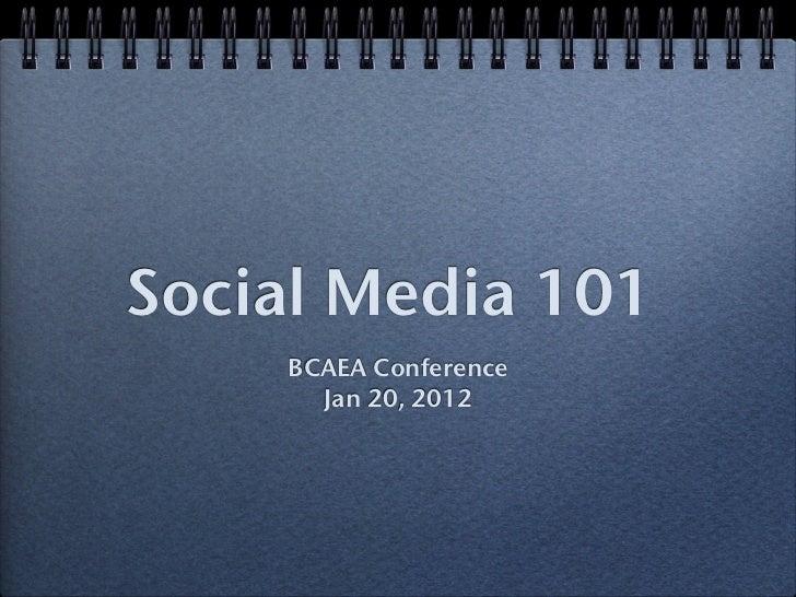 Social Media 101    BCAEA Conference      Jan 20, 2012