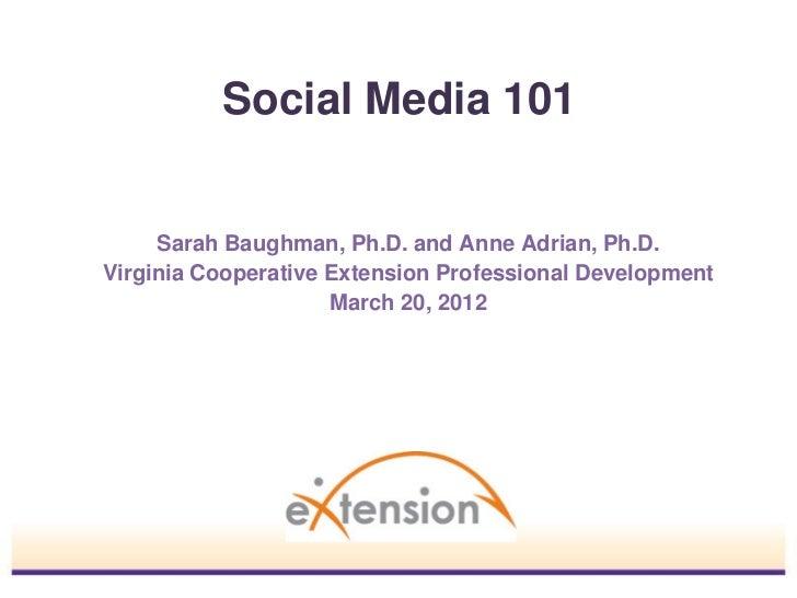 Social Media 101     Sarah Baughman, Ph.D. and Anne Adrian, Ph.D.Virginia Cooperative Extension Professional Development  ...