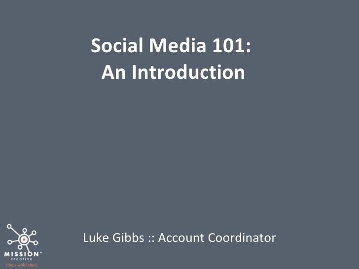 Social Media 101:  An Introduction Luke Gibbs :: Account Coordinator