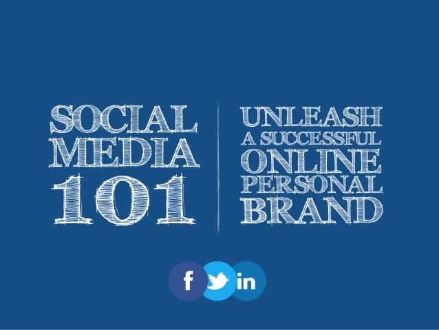 SOCIAL MEDIA 101 UNLEASH A SUCCESSFUL ONLINE PERSONAL BRAND