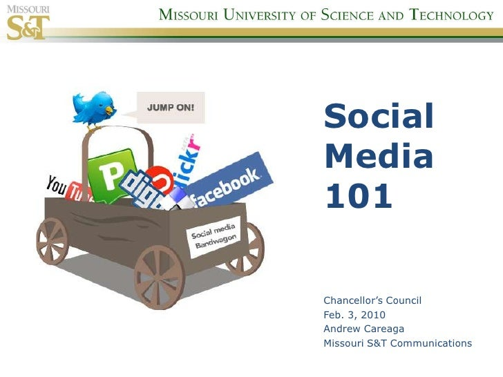 Social Media 101<br />Chancellor's Council<br />Feb. 3, 2010<br />Andrew Careaga<br />Missouri S&T Communications<br />
