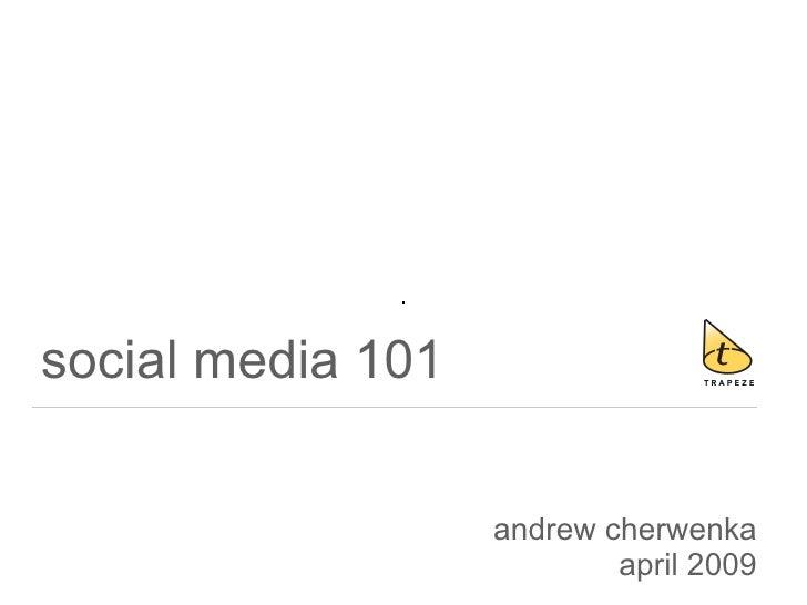 social media 101 andrew cherwenka april 2009