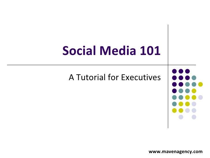 Social Media 101 A Tutorial for Executives   www.mavenagency.com