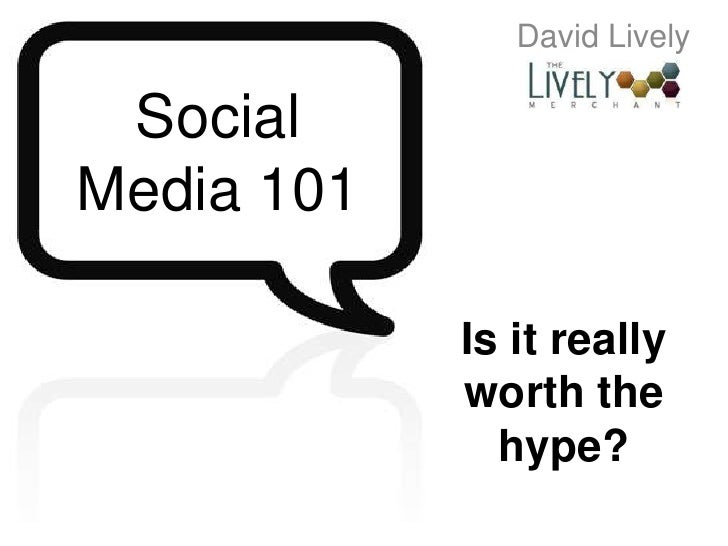 David Lively<br />Social Media 101<br />Is it really worth the hype?<br />