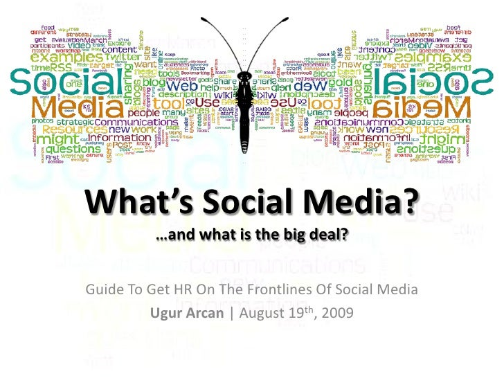 What's Social Media?           …and what is the big deal?   Guide To Get HR On The Frontlines Of Social Media          Ugu...